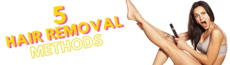 5 Hair Removal Methods